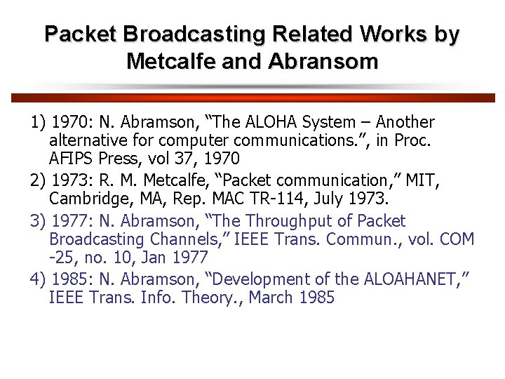 """Packet Broadcasting Related Works by Metcalfe and Abransom 1) 1970: N. Abramson, """"The ALOHA"""