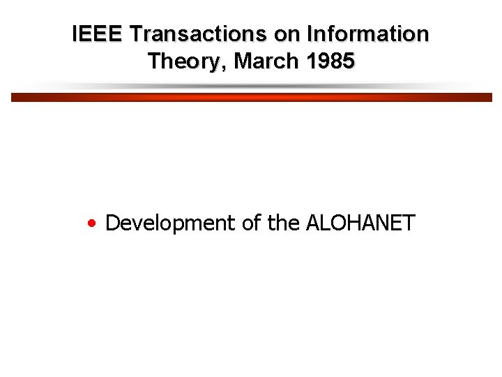 IEEE Transactions on Information Theory, March 1985 • Development of the ALOHANET