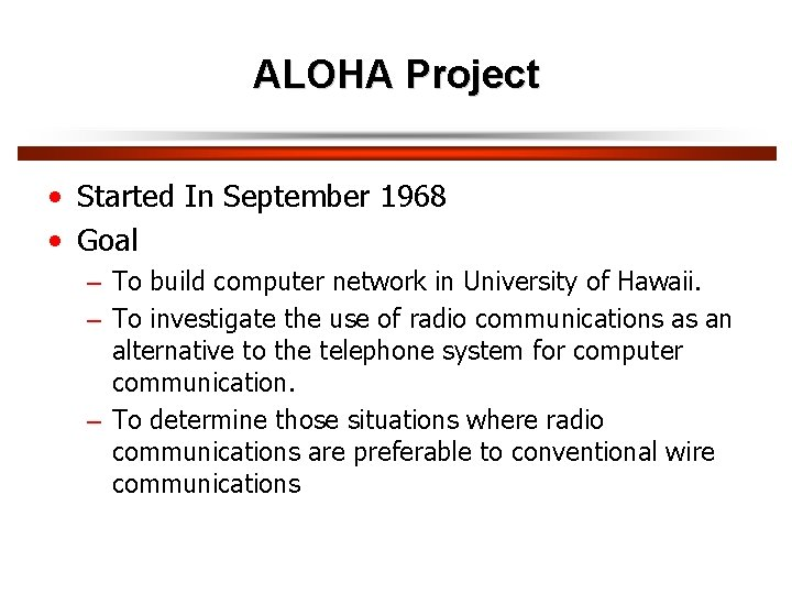 ALOHA Project • Started In September 1968 • Goal – To build computer network