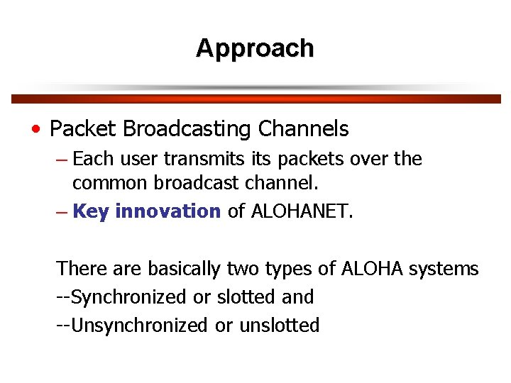 Approach • Packet Broadcasting Channels – Each user transmits packets over the common broadcast