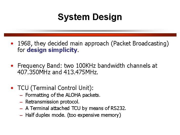 System Design • 1968, they decided main approach (Packet Broadcasting) for design simplicity. •