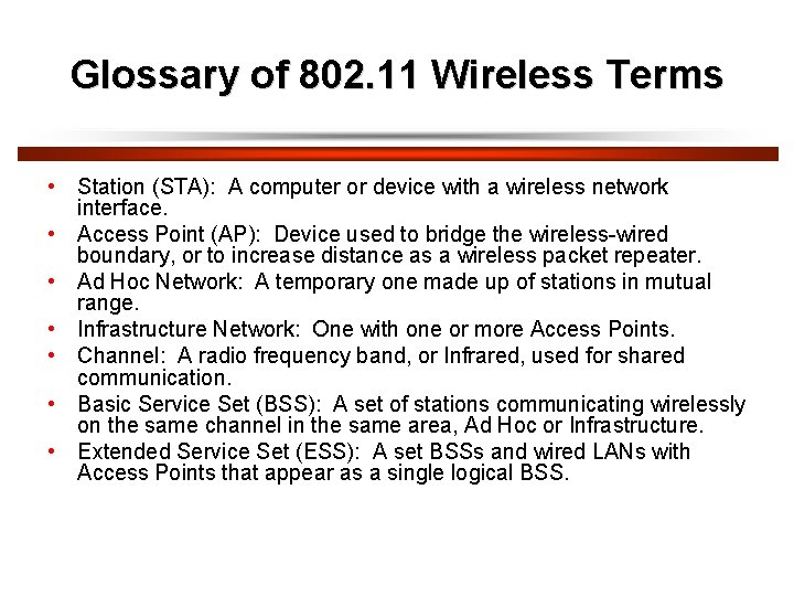 Glossary of 802. 11 Wireless Terms • Station (STA): A computer or device with