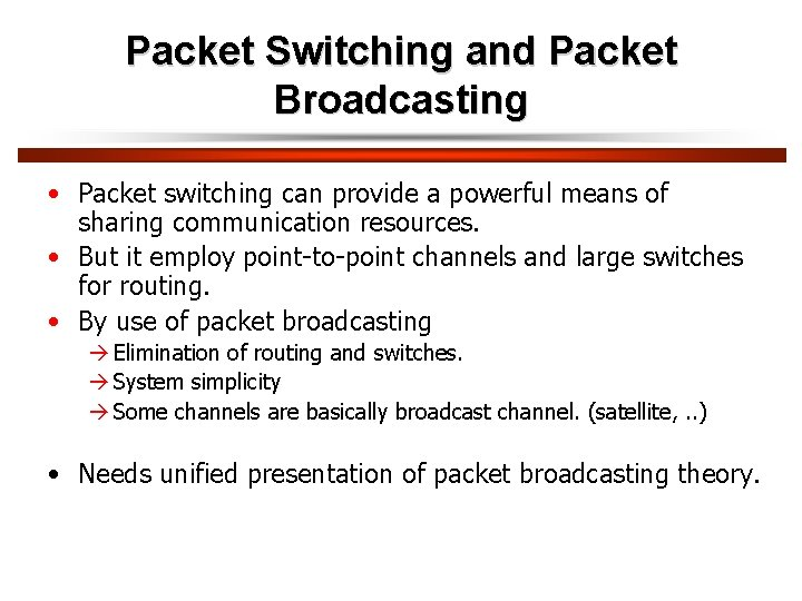Packet Switching and Packet Broadcasting • Packet switching can provide a powerful means of