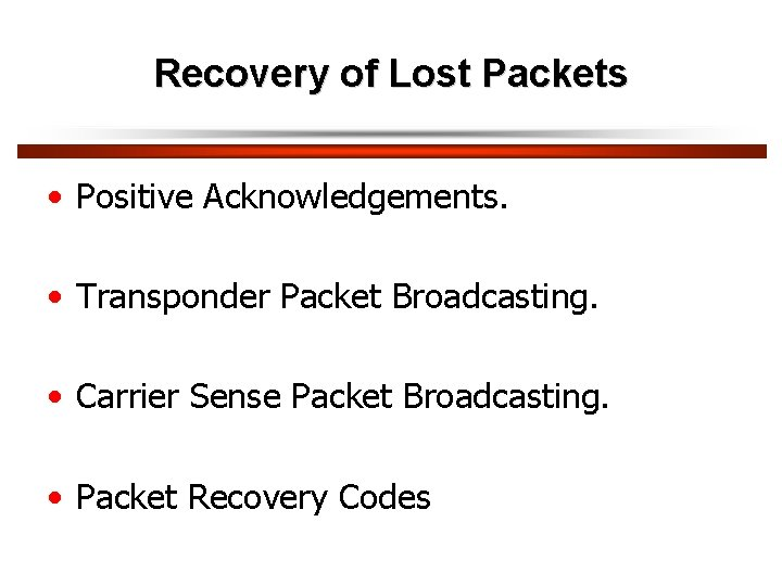 Recovery of Lost Packets • Positive Acknowledgements. • Transponder Packet Broadcasting. • Carrier Sense