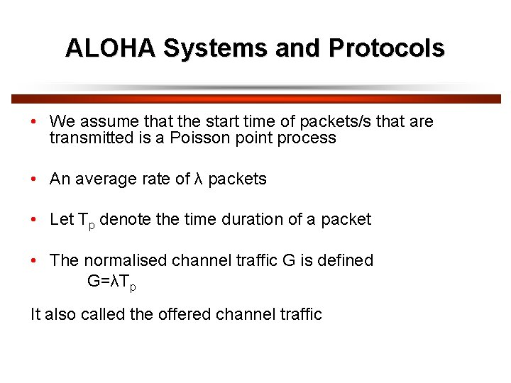 ALOHA Systems and Protocols • We assume that the start time of packets/s that