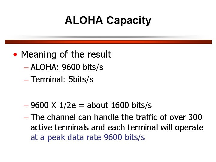 ALOHA Capacity • Meaning of the result – ALOHA: 9600 bits/s – Terminal: 5