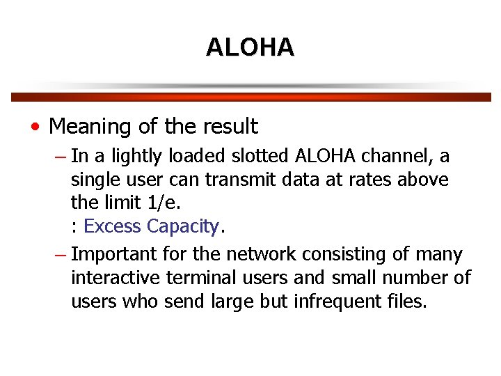 ALOHA • Meaning of the result – In a lightly loaded slotted ALOHA channel,