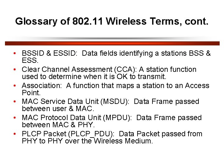 Glossary of 802. 11 Wireless Terms, cont. • BSSID & ESSID: Data fields identifying