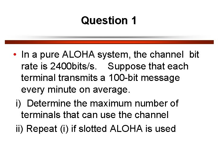 Question 1 • In a pure ALOHA system, the channel bit rate is 2400