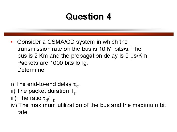 Question 4 • Consider a CSMA/CD system in which the transmission rate on the