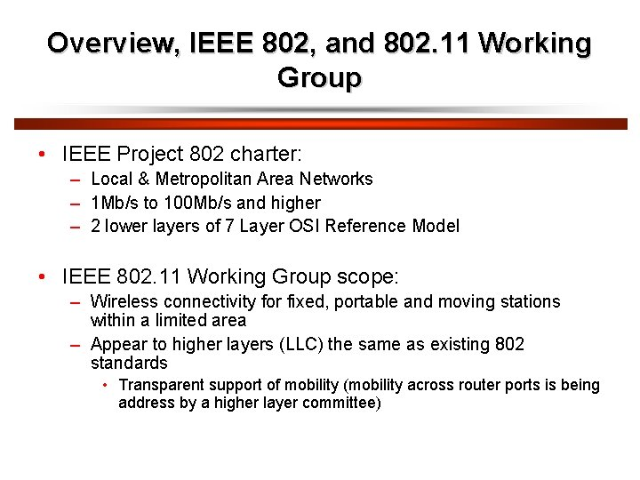 Overview, IEEE 802, and 802. 11 Working Group • IEEE Project 802 charter: –