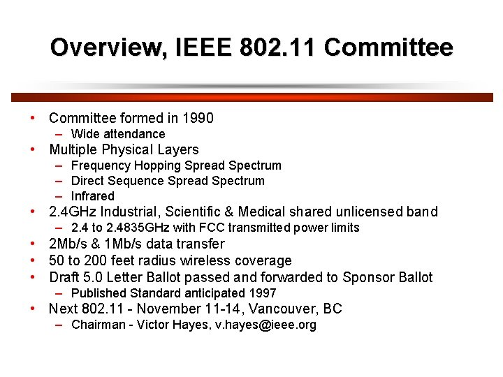 Overview, IEEE 802. 11 Committee • Committee formed in 1990 – Wide attendance •