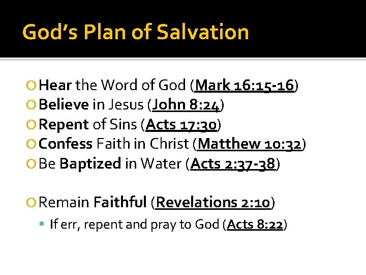God's Plan of Salvation Hear the Word of God (Mark 16: 15 -16) Believe