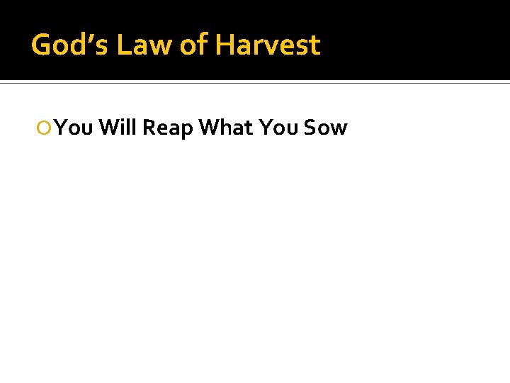 God's Law of Harvest You Will Reap What You Sow