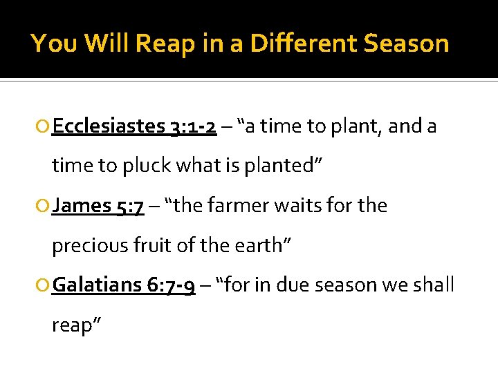 """You Will Reap in a Different Season Ecclesiastes 3: 1 -2 – """"a time"""