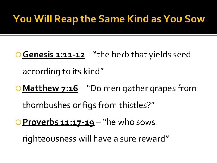 You Will Reap the Same Kind as You Sow Genesis 1: 11 -12 –