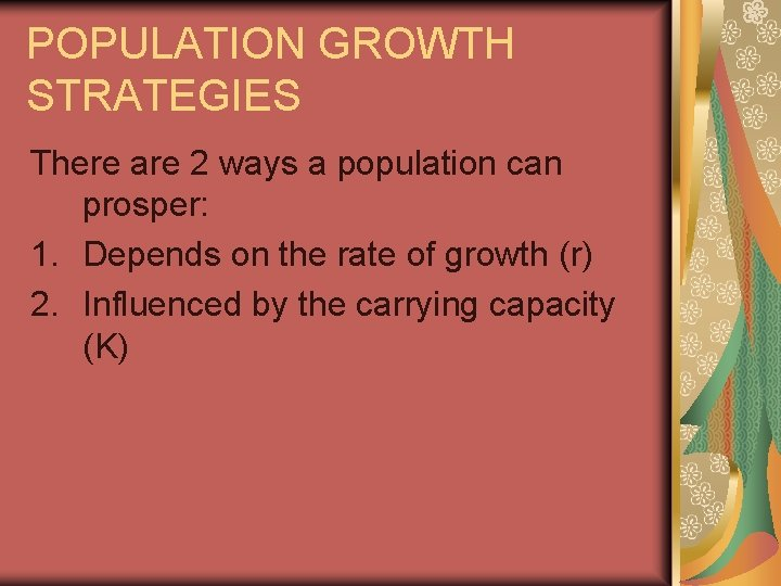 POPULATION GROWTH STRATEGIES There are 2 ways a population can prosper: 1. Depends on