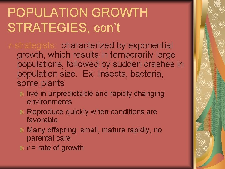 POPULATION GROWTH STRATEGIES, con't r-strategists: characterized by exponential growth, which results in temporarily large