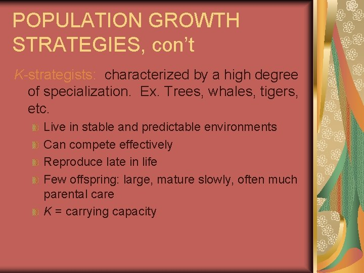 POPULATION GROWTH STRATEGIES, con't K-strategists: characterized by a high degree of specialization. Ex. Trees,