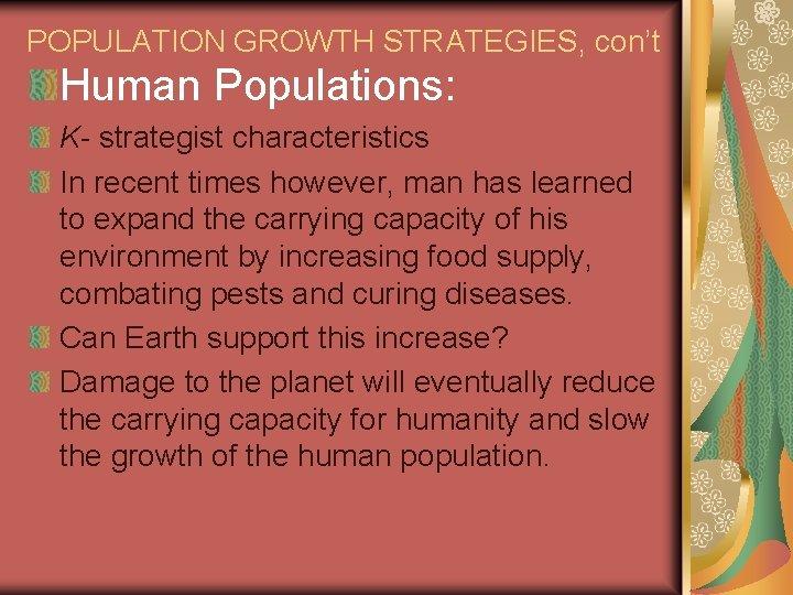 POPULATION GROWTH STRATEGIES, con't Human Populations: K- strategist characteristics In recent times however, man