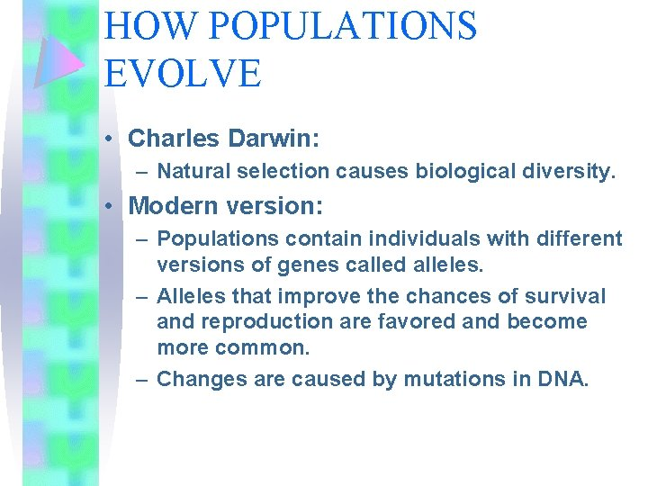 HOW POPULATIONS EVOLVE • Charles Darwin: – Natural selection causes biological diversity. • Modern
