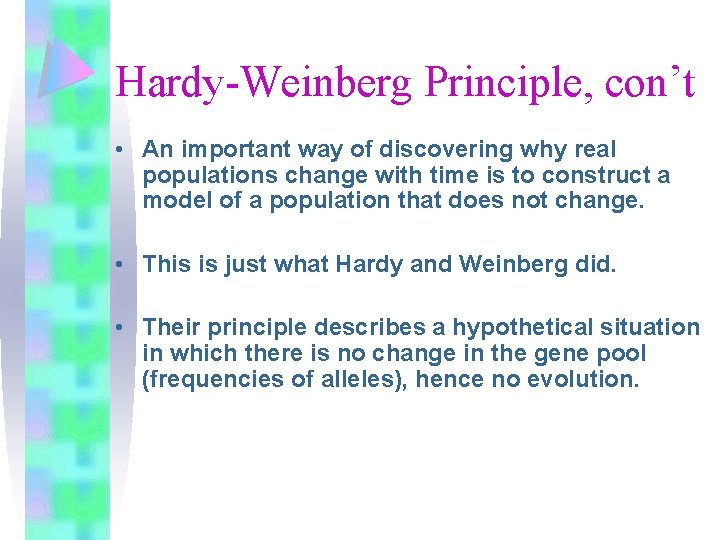 Hardy-Weinberg Principle, con't • An important way of discovering why real populations change with