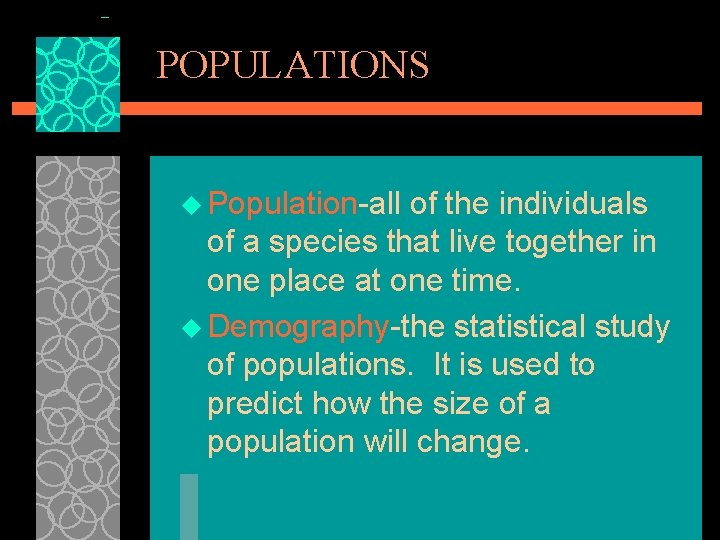 POPULATIONS u Population-all of the individuals of a species that live together in one