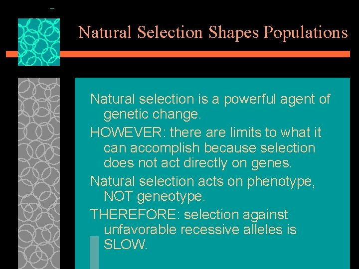 Natural Selection Shapes Populations Natural selection is a powerful agent of genetic change. HOWEVER: