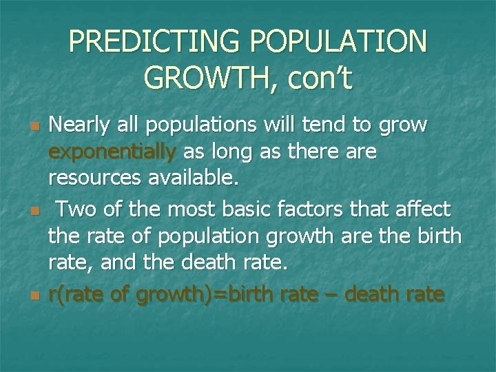 PREDICTING POPULATION GROWTH, con't n n n Nearly all populations will tend to grow