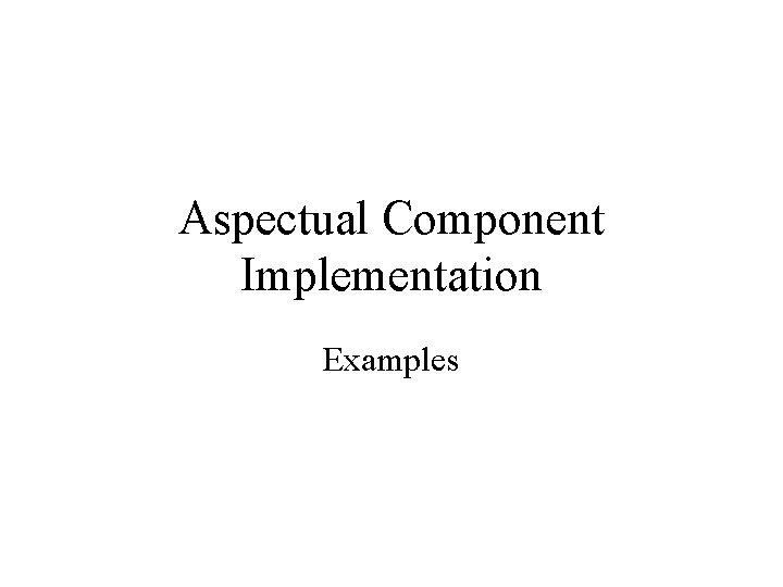 Aspectual Component Implementation Examples