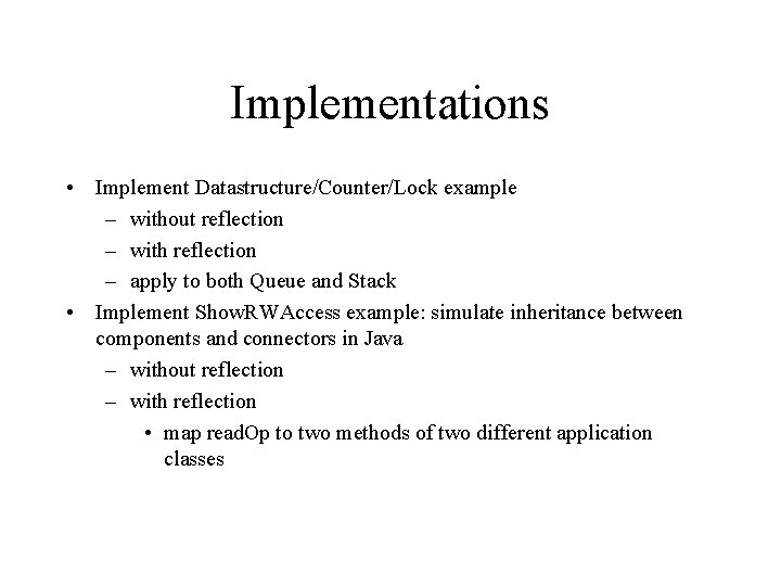 Implementations • Implement Datastructure/Counter/Lock example – without reflection – with reflection – apply to