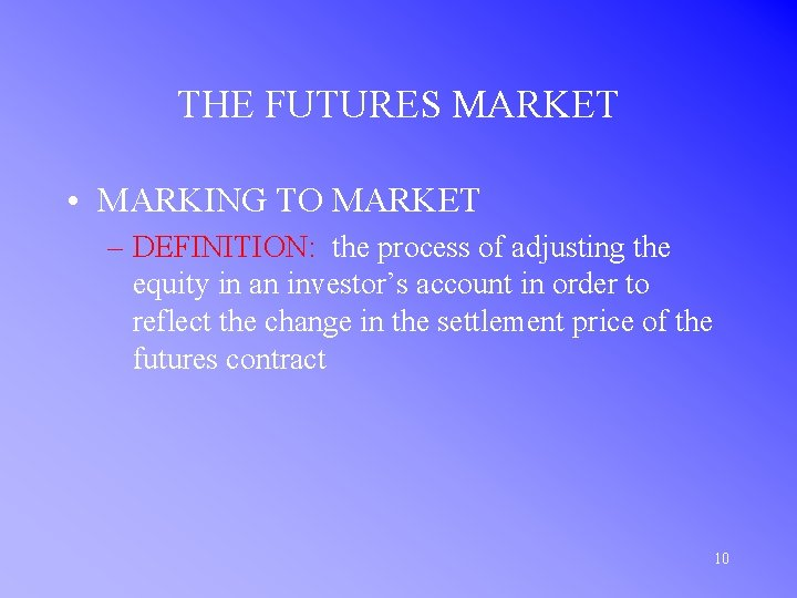 THE FUTURES MARKET • MARKING TO MARKET – DEFINITION: the process of adjusting the