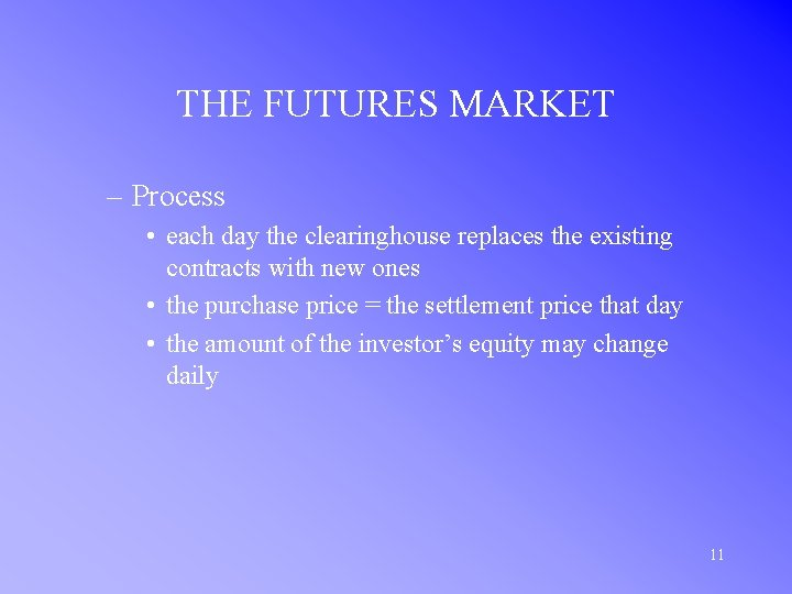 THE FUTURES MARKET – Process • each day the clearinghouse replaces the existing contracts