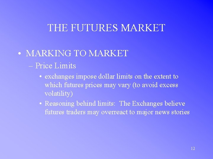 THE FUTURES MARKET • MARKING TO MARKET – Price Limits • exchanges impose dollar