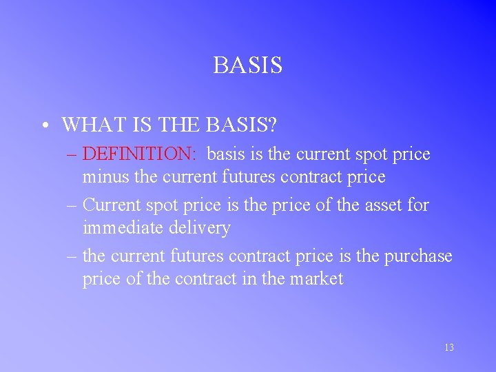 BASIS • WHAT IS THE BASIS? – DEFINITION: basis is the current spot price
