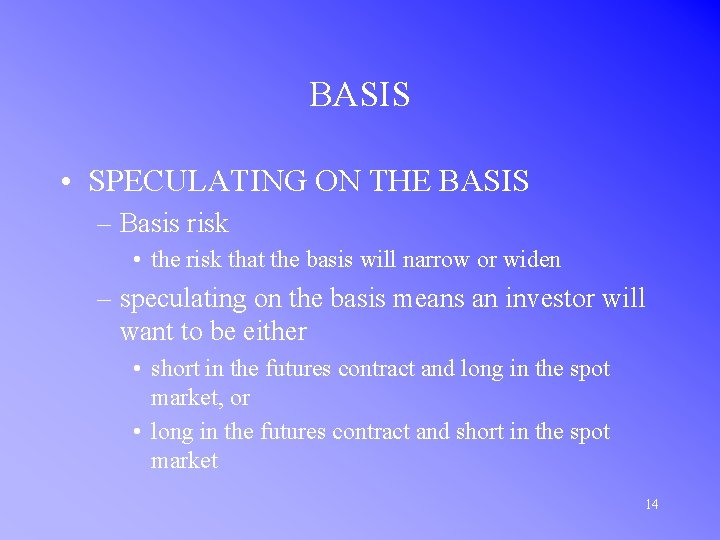 BASIS • SPECULATING ON THE BASIS – Basis risk • the risk that the