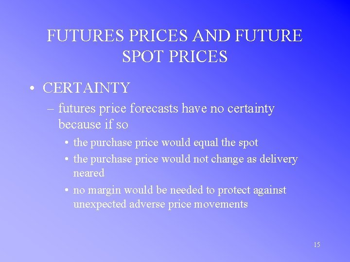 FUTURES PRICES AND FUTURE SPOT PRICES • CERTAINTY – futures price forecasts have no