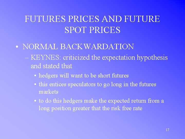 FUTURES PRICES AND FUTURE SPOT PRICES • NORMAL BACKWARDATION – KEYNES: criticized the expectation