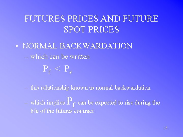 FUTURES PRICES AND FUTURE SPOT PRICES • NORMAL BACKWARDATION – which can be written