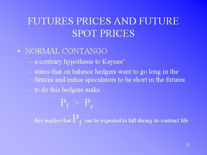 FUTURES PRICES AND FUTURE SPOT PRICES • NORMAL CONTANGO – a contrary hypothesis to