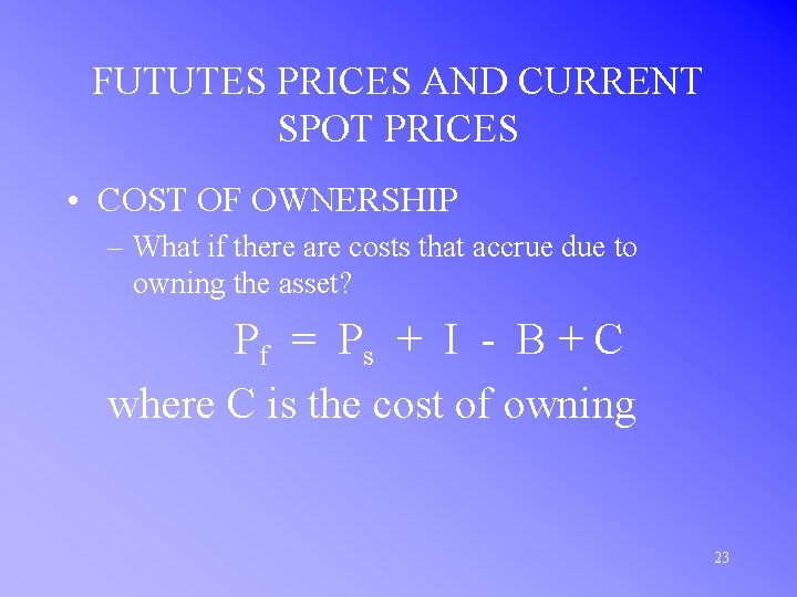 FUTUTES PRICES AND CURRENT SPOT PRICES • COST OF OWNERSHIP – What if there