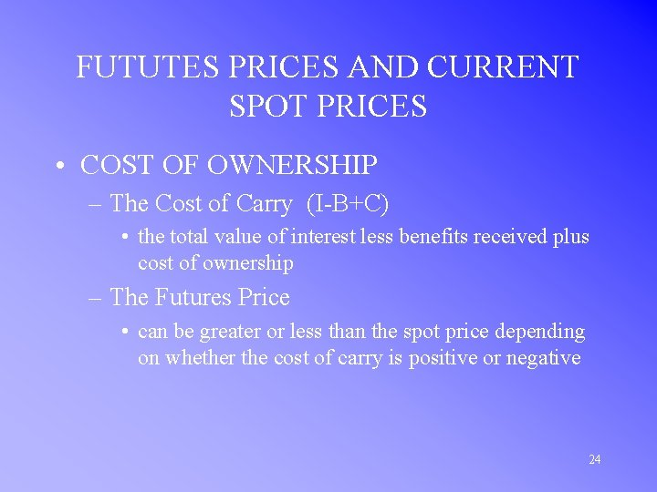 FUTUTES PRICES AND CURRENT SPOT PRICES • COST OF OWNERSHIP – The Cost of