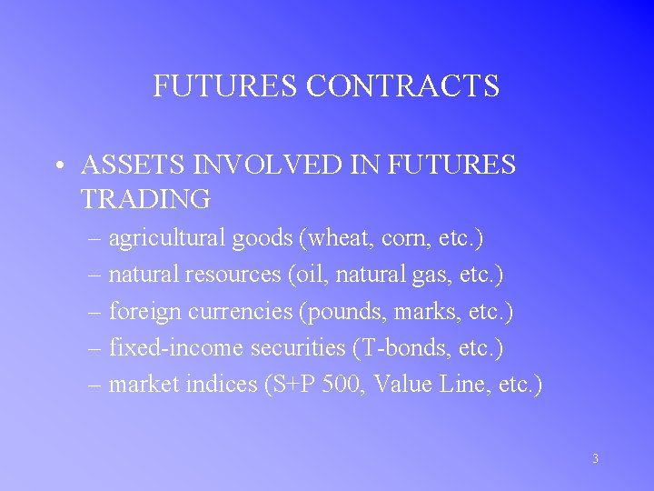 FUTURES CONTRACTS • ASSETS INVOLVED IN FUTURES TRADING – agricultural goods (wheat, corn, etc.