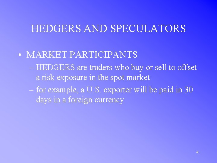 HEDGERS AND SPECULATORS • MARKET PARTICIPANTS – HEDGERS are traders who buy or sell