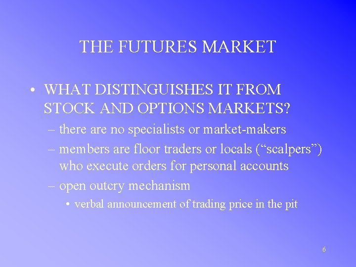 THE FUTURES MARKET • WHAT DISTINGUISHES IT FROM STOCK AND OPTIONS MARKETS? – there