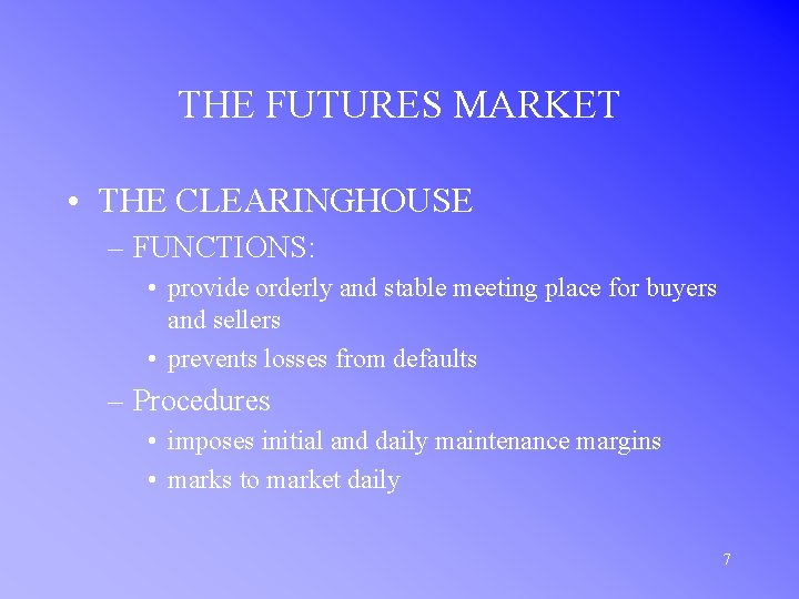 THE FUTURES MARKET • THE CLEARINGHOUSE – FUNCTIONS: • provide orderly and stable meeting