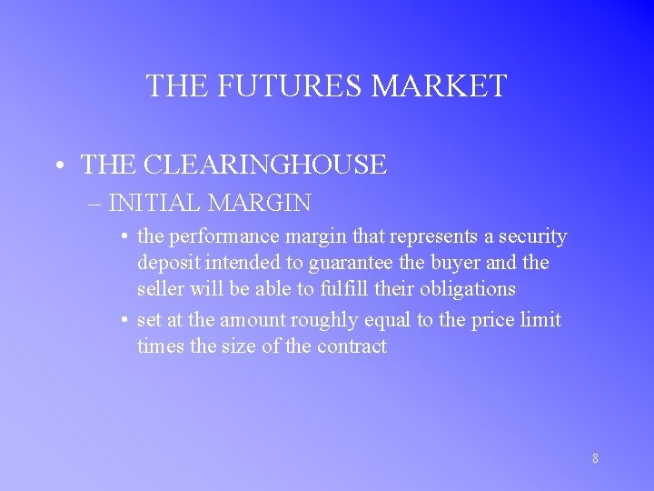 THE FUTURES MARKET • THE CLEARINGHOUSE – INITIAL MARGIN • the performance margin that