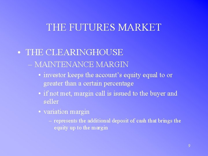THE FUTURES MARKET • THE CLEARINGHOUSE – MAINTENANCE MARGIN • investor keeps the account's