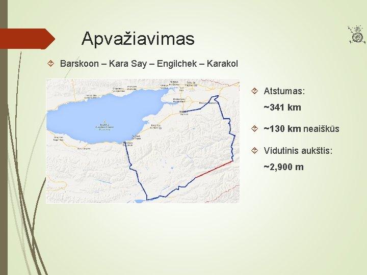 Apvažiavimas Barskoon – Kara Say – Engilchek – Karakol Atstumas: ~341 km ~130 km