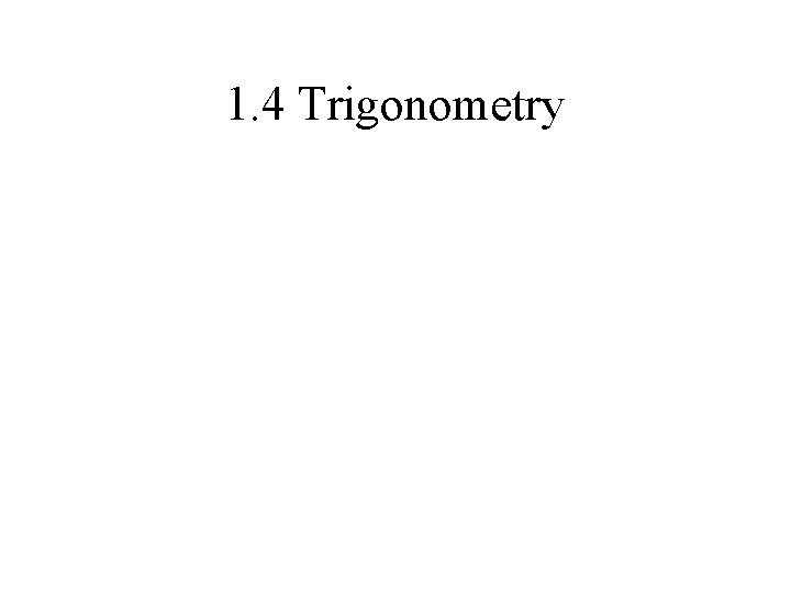 1. 4 Trigonometry
